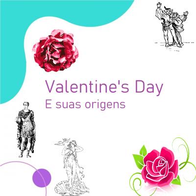 Dia do São Valentim e suas origens