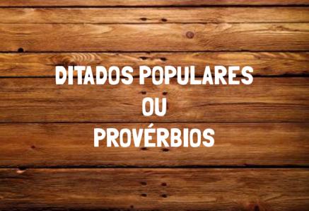 Ditados populares ou provérbios
